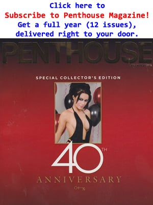 Buy a one year subscription to Penthouse Magazine.