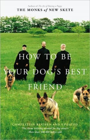 How to Be Your Dog's Best Friend: The Classic Training Manual for Dog Owners written by The Monks of New Skete