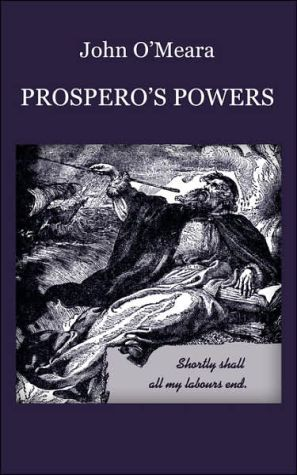 Prospero's Powers: A Short View of Shakespeare's Last Phase book written by John O'Meara