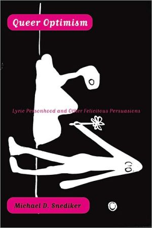 Queer Optimism: Lyric Personhood and Other Felicitous Persuasions book written by Michael D. Snediker