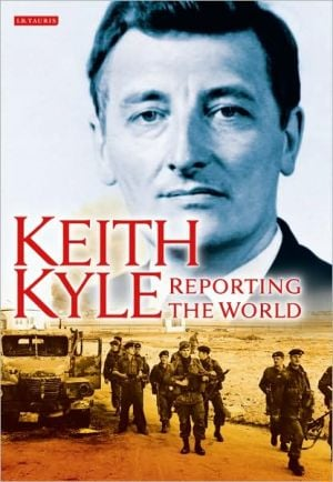 Keith Kyle, Reporting the World book written by Keith Kyle