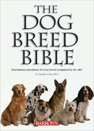 Dog Breed Bible: Descriptions and Photos of Every Breed written by D. Caroline Coile Ph.D.