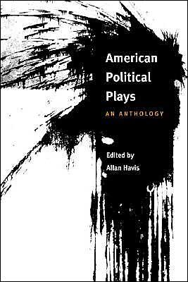 American Political Plays: An Anthology book written by Allan Havis