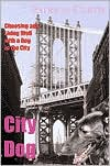 City Dog: Choosing and Living Well with a Dog in Town book written by Patricia Curtis