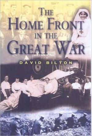 The Home Front in the Great War book written by David Bilton
