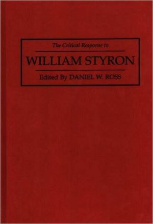 Critical Response To William Styron, Vol. 22 book written by Daniel W. Ross