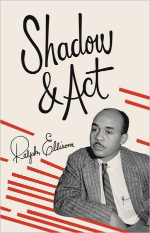 Shadow and Act book written by Ralph Ellison