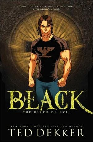 Black: The Birth of Evil (Circle Series #1) Graphic Novel book written by Ted Dekker