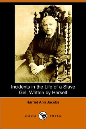 Incidents in the Life of a Slave Girl, Written by Herself book written by Harriet Jacobs