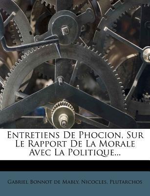 Entretiens de Phocion, Sur Le Rapport de La Morale Avec La Politique... written by