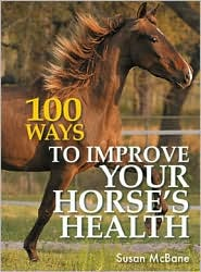 100 Ways to Improve Your Horses Health book written by Susan McBane