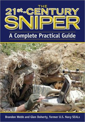 The 21st Century Sniper: A Complete Practical Guide book written by Brandon Webb
