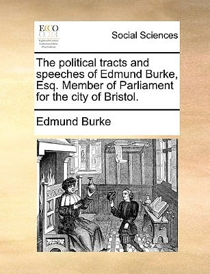 The Political Tracts and Speeches of Edmund Burke, Esq. Member of Parliament for the City of Bristol. written by Burke, Edmund