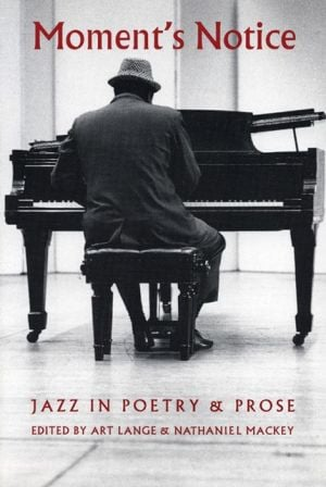 Moment's Notice: Jazz in Poetry and Prose written by Art Lange