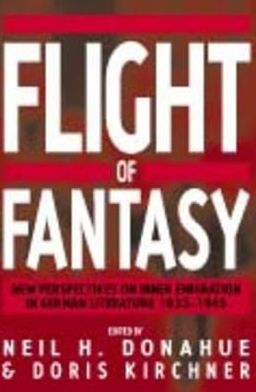 Flight of Fantasy: New Perspectives on Inner Emigration in German Literature, 1933-1945 book written by Neil H. Donahue