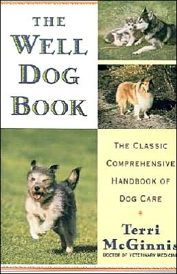 The Well Dog Book: The Classic Comprehensive Handbook of Dog Care book written by Terri McGinnis D.V.M.