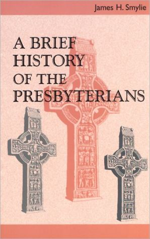 A Brief History Of The Presbyterians book written by Smylie