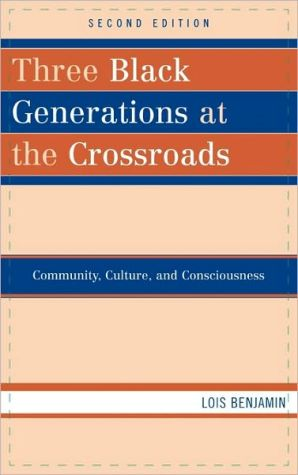 Three Black Generations at the Crossroads: Community, Culture, and Consciousness book written by Lois Benjamin