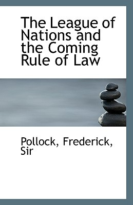 The League of Nations and the Coming Rule of Law written by Pollock Frederick Sir
