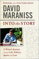 Into the Story: A Writer's Journey through Life, Politics, Sports and Loss book written by David Maraniss