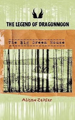 The Legend of Dragonmoon: The Big Green House written by Zeitler, Alison