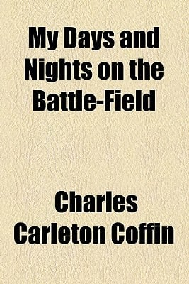 My Days and Nights on the Battle-Field book written by Coffin, Charles Carleton