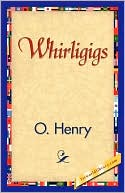 Whirligigs book written by Henry O. Henry