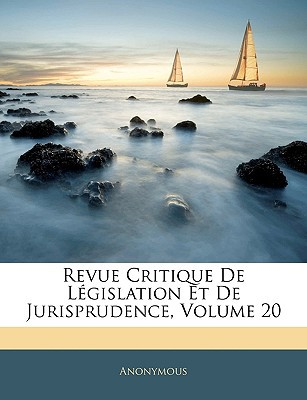 Revue Critique de Lgislation Et de Jurisprudence, Volume 20 book written by Anonymous
