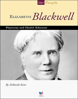 Elizabeth Blackwell: Physician and Health Educator book written by Deborah Kent