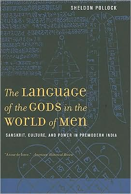 The Language of the Gods in the World of Men: Sanskrit, Culture, and Power in Premodern India written by Sheldon Pollock