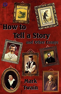 How to Tell a Story and Other Essays book written by Mark Twain
