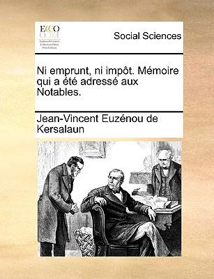 Ni Emprunt, Ni Impt. Mmoire Qui A T Adress Aux Notables. written by Euznou De Kersalaun, Jean-Vincent