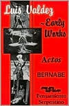Luis Valdez - Early Works: Actos, Bernabe and Pensamiento Serpentino written by Luis Valdez