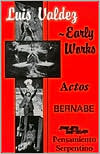 Luis Valdez - Early Works: Actos, Bernabe and Pensamiento Serpentino book written by Luis Valdez