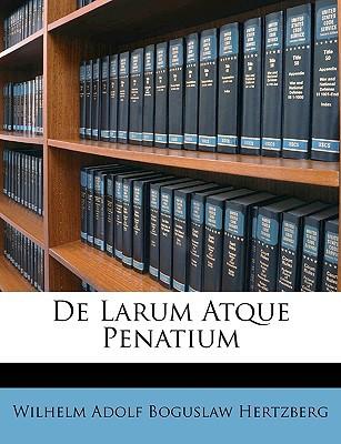 de Larum Atque Penatium book written by Hertzberg, Wilhelm Adolf Boguslaw