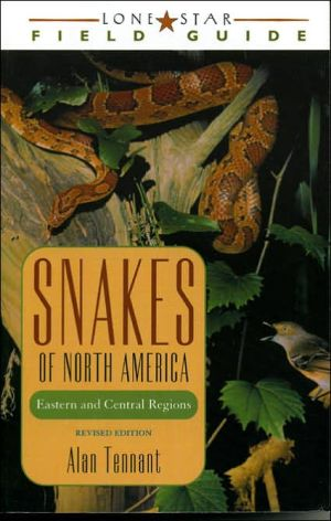 Snakes of North America: Eastern and Central Regions book written by Alan Tennant