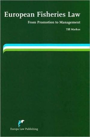 European Fisheries Law: From Promotion to Management book written by Till Markus