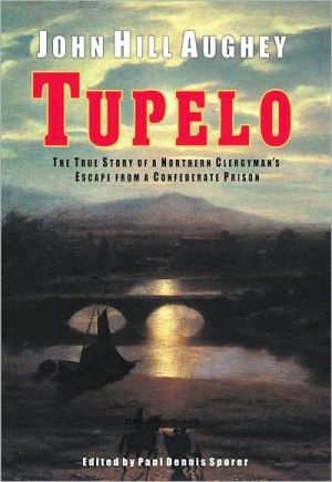 Tupelo: The True Story of a Northern Clergyman's Escape from a Confederate Prison book written by John Hill Aughey