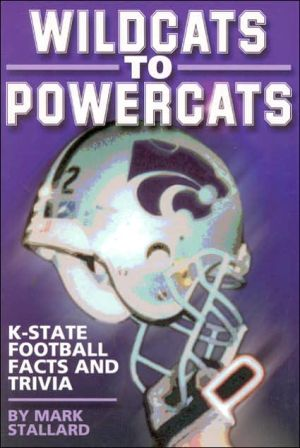 Wildcats to Powercats: K-State Football Facts and Trivia book written by Mark Stallard