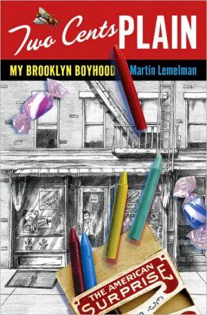 Two Cents Plain: My Brooklyn Boyhood book written by Martin Lemelman