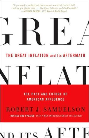 Great Inflation and Its Aftermath: The Past and Future of American Affluence book written by Robert J. Samuelson