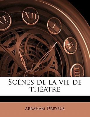 Scenes de La Vie de Theatre written by Dreyfus, Abraham