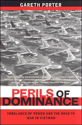 Perils of Dominance: Imbalance of Power and the Road to War in Vietnam book written by Gareth Porter