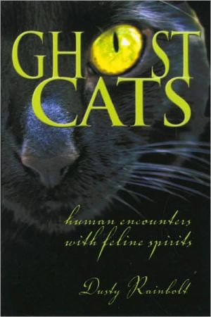 Ghost Cats: Human Encounters with Feline Spirits book written by Dusty Rainbolt