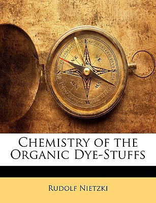 Chemistry of the Organic Dye-Stuffs written by Nietzki, Rudolf