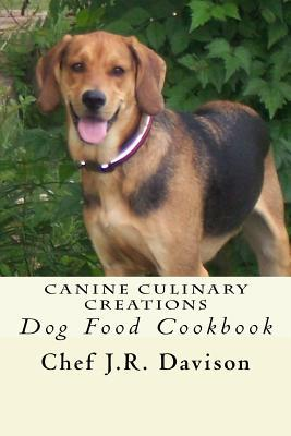 Canine Culinary Creations book written by Chef J. R. Davison