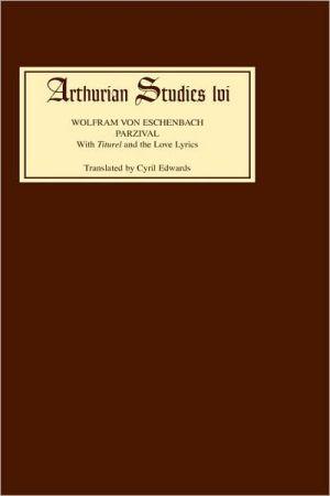 Parzival: With Titurel and the Love Lyrics book written by Wolfram Von Eschenbach