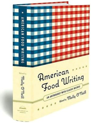 American Food Writing: An Anthology with Classic Recipes written by Molly O'Neill