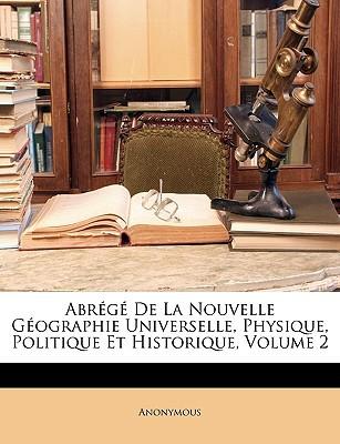Abrg de La Nouvelle Gographie Universelle, Physique, Politique Et Historique, Volume 2 written by Anonymous