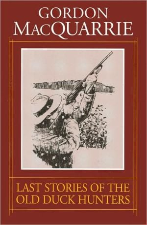 The Last Stories of the Old Duck Hunters written by Gordon MacQuarrie